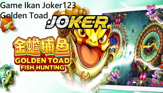 Game Ikan Joker123 Golden Toad