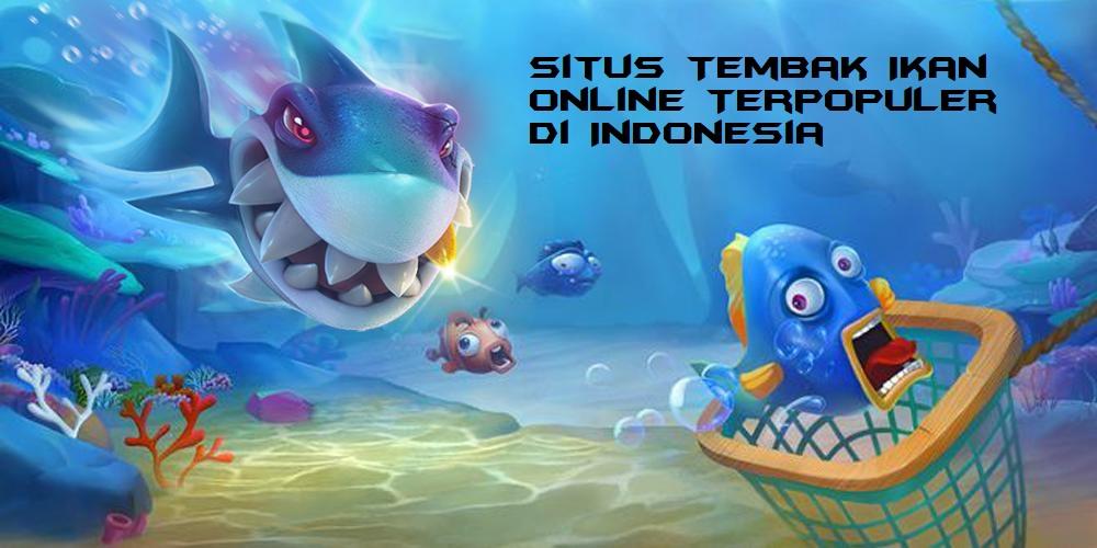 Situs Tembak Ikan Online Terpopuler di Indonesia